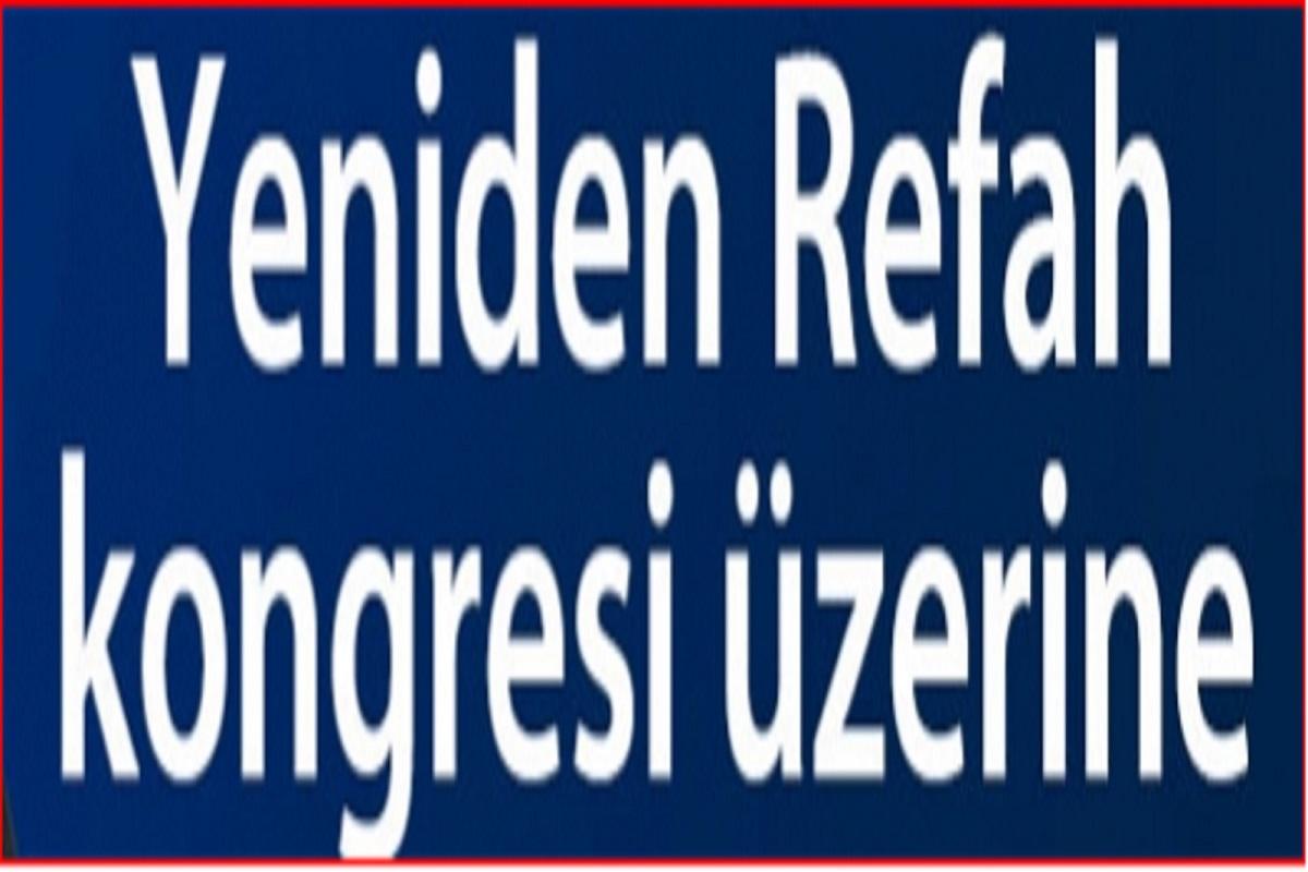 Yeniden Refah Parti Kongresi Üzerine !!!